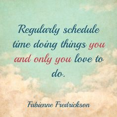 Regularly schedule time doing things you and only you love to do. #RNL