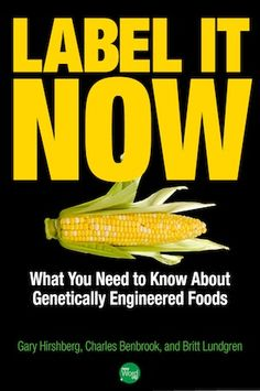 Label It Now – What You Need to Know About Genetically Engineered Foods – New E-book Release!