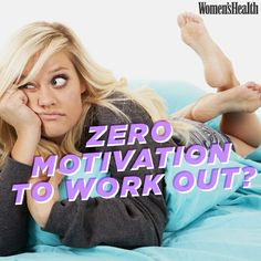 7 Ways to Get Your Butt Back in Gear When You're Feeling Zero Motivation to Work Out