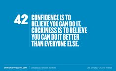 The difference between Confidence, and Cockiness... #Quote