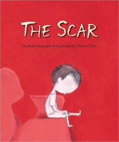 The Scar by Charlotte Moundlic -Amazing, heart-wrenching book dealing with death through the eyes of a child - an important book that could be a huge help during hard times - Invaluable for elementary counselors, libraries.