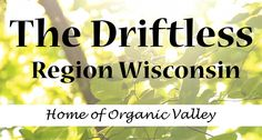 The Driftless Region of Wisconsin - Home of Organic Valley!