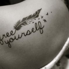 Free yourself. I think this will be my next tattoo.