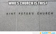 . funni stuff, laugh, peter church, giggl, churches, funni pictur, humor, aint peter, thing