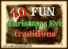 10 FUN Christmas EVE ideas.  Start new traditions this year that last a life time.    #Christmas