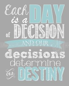 I loved this quote from General Conference so much that I had to make it our family theme this year.  Each day is a Day of Decision!!  Love it!  you can find the talk here: http://www.lds.org/general-conference/2013/10/decisions-for-eternity?lang=eng