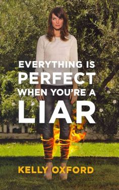 Perfect Beach Read: Everything Is Perfect When You're a Liar, Kelly Oxford