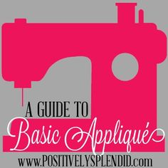 Positively Splendid: A Guide to Basic Appliqué - such a great tutorial!.