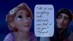 """All at once everything looks different, now that I see you"" - Tangled #Disney #lovequotes"