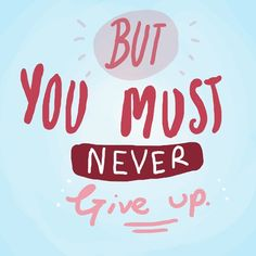 Never give up quot
