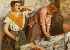 Edgar Degas - Laundry Women  Degas was a French artist famous for his work in painting, sculpture, printmaking and drawing. He is regarded as one of the founders of Impressionism.