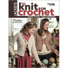 Leisure Arts - Jackets to Knit or Crochet, $8.48 (http://www.leisurearts.com/products/jackets-to-knit-or-crochet.html)