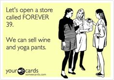 Yoga pants and wine. Now that's fine living.