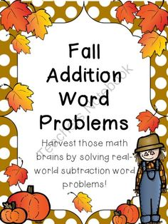 Addition Word Problems with a Fall Theme from KidsForever on TeachersNotebook.com -  (35 pages)  - Harvest those math brains by solving real-world addition word problems!