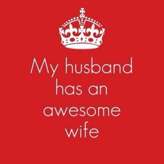 'My husband has an awesome wife' Can't argue with that!