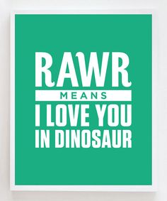 'Rawr' Dinosaur Love Print   Daily deals for moms, babies and kids