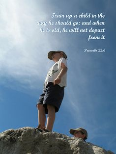 Proverbs 22:6. This verse is the basis of my son's Scout pack. Pack 226.