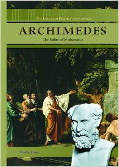 Archimedes: The Father of Mathematics (The Library of Greek Philosophers): Heather Hasan: 9781404207745: Amazon.com: Books