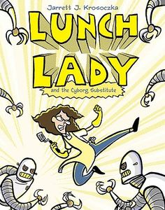 Lunch Lady and the Cyborg Substitute: Lunch Lady #1 | IndieBound
