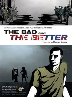 The theater poster for the Amoralists new play 'The Bad and the Better'