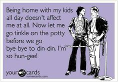 funny stay at home mom ecards | Stay at home moms | funny