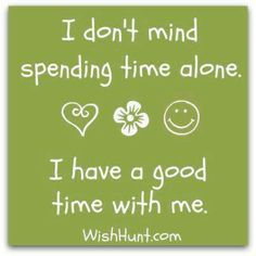 I like spending time with me.