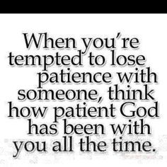 the lord, lord give me patience, food for thought, amen, remember this, god all the time, inspirational quotes, god's forgiveness, true stories