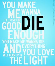 You make me wanna Die -The Pretty Reckless