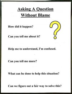 When something occurs it is all to easy to place blame before asking what happened. If a blaming statement is said, everyone becomes defensive and ill feelings arise.   When a person asks for information, like a detective, in a non-blaming way, a dialog is established that can help solve a problem in a positive manner.