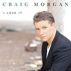 I Love It ~ Craig Morgan,