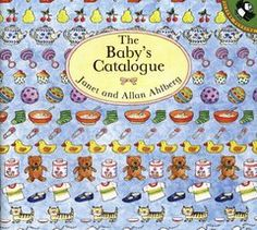 'The Baby's Catalogue' by Janet and Alan Ahlberg. Lots of baby pictures and baby items make this book fun for parents to read to small children and get them talking.