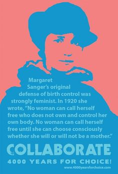 """Margaret Sanger: """"No woman can call herself free who does not own and control her own body.  No woman can call herself free until she can choose consciously whether she will or will not be a mother."""""""