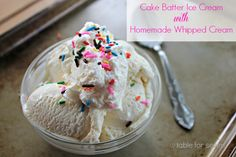 Table for 7: Cake Batter Ice Cream with Homemade Whipped Cream : ourtableforseven