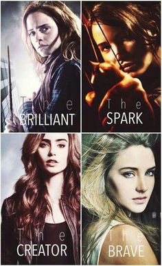 hermione (harry potter) katniss ( hunger games) clary (mortal instruments) tris (divergent)  Perfection!!! Love this