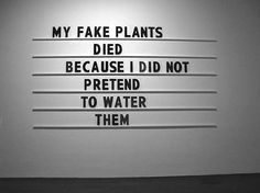 My fake plants died because i did not pretend to water them ;)