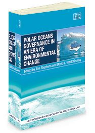 Polar Oceans Governance in an Era of Environmental Change - edited by Tim Stephens and David L. VanderZwaag - June 2014 (New Horizons in Environmental and Energy Law series)