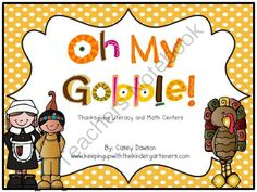 Oh My Gobble! (Thanksgiving Literacy and Math Centers) from Keeping Up With Kinder on TeachersNotebook.com (89 pages)  - There's a lot to be thankful for in this Thanksgiving packet that boasts almost 90 pages of math and literacy centers to keep your learners engaged throughout the month of November.