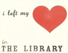 i left my <3 in the library.