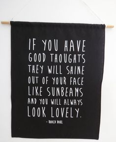 Screen printed Wall Banner - white ink on black 100% linen - If you have good thoughts
