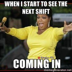 When I start to see the next shift coming in. Nurse humor. Nurses funny. Registered Nurse. RN. Nursing meme. Overly excited Oprah meme.
