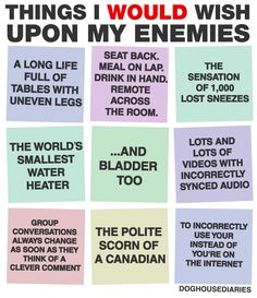 Things I WOULD Wish Upon My Enemies Part II