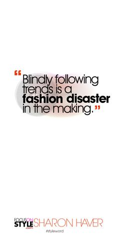 Blindly following trends is a fashion disaster in the making. Subscribe to the daily #styleword here: http://www.focusonstyle.com/styleword/ #quotes #styletips