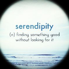 serendipity-it happened to me a few days ago when I was in a completely negative mind set .