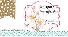 Stamping Imperfection- Perfectly imperfect ideas for hand stamped cards, scrapbooking and paper crafts.