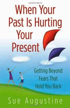 When Your Past Is Hurting Your Present: Getting Beyond Fears That Hold You Back by Sue Augustine. $10.25. Publisher: Harvest House Publishers (August 1, 2005). 288 pages. Author: Sue Augustine