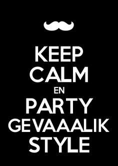 KEEP CALM EN PARTY GEVAAALIK STYLE