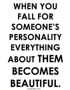 Falling for someones personality love love quotes life quotes quotes quote beautiful girl life personality