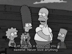 The Simpsons black and white never love anything love quotes