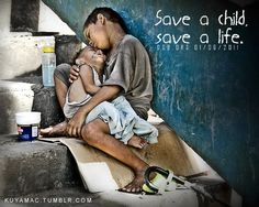 Save a child. Save a life. Our children are a gift from God on loan from heaven above,  To train and nourish in the Lord,  And guide them with His love.