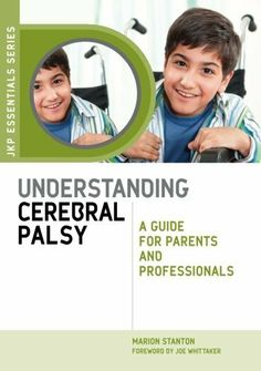 Understanding Cerebral Palsy: A Guide for Parents and Professionals (JKP Essentials) by Marion Stanton, http://www.amazon.com/dp/1849050600/ref=cm_sw_r_pi_dp_oy6Atb0YV73A7